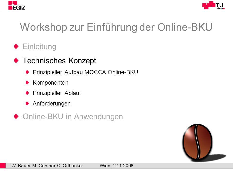 Workshop zur Einführung der Online-BKU Einleitung Technisches Konzept Prinzipieller Aufbau MOCCA Online-BKU Komponenten Prinzipieller Ablauf Anforderungen Online-BKU in Anwendungen Wien, 12.1.2008 W.