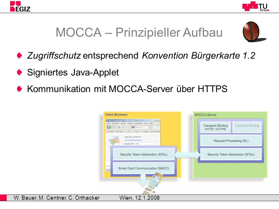 MOCCA – Prinzipieller Aufbau Zugriffschutz entsprechend Konvention Bürgerkarte 1.2 Signiertes Java-Applet Kommunikation mit MOCCA-Server über HTTPS Wien, 12.1.2008 W.
