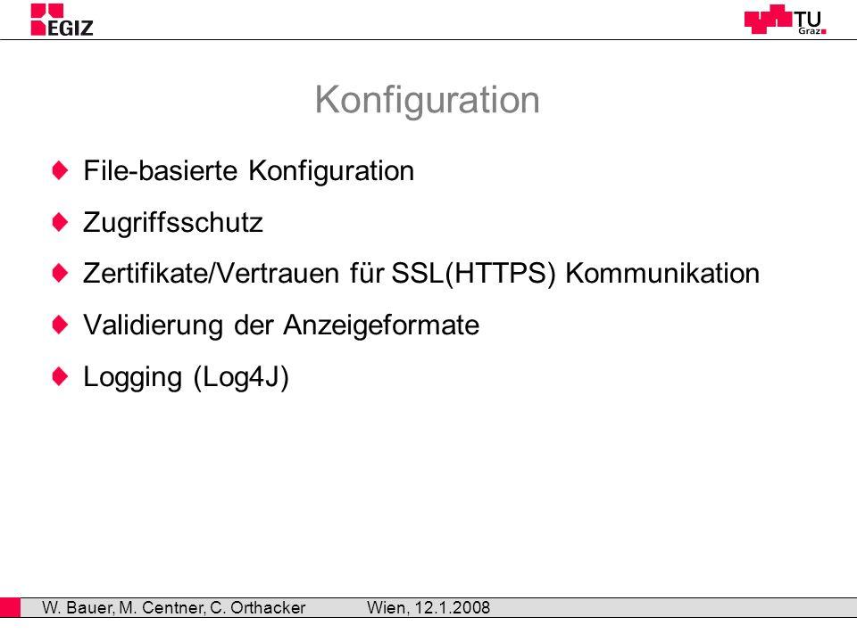 Konfiguration File-basierte Konfiguration Zugriffsschutz Zertifikate/Vertrauen für SSL(HTTPS) Kommunikation Validierung der Anzeigeformate Logging (Log4J) Wien, 12.1.2008 W.