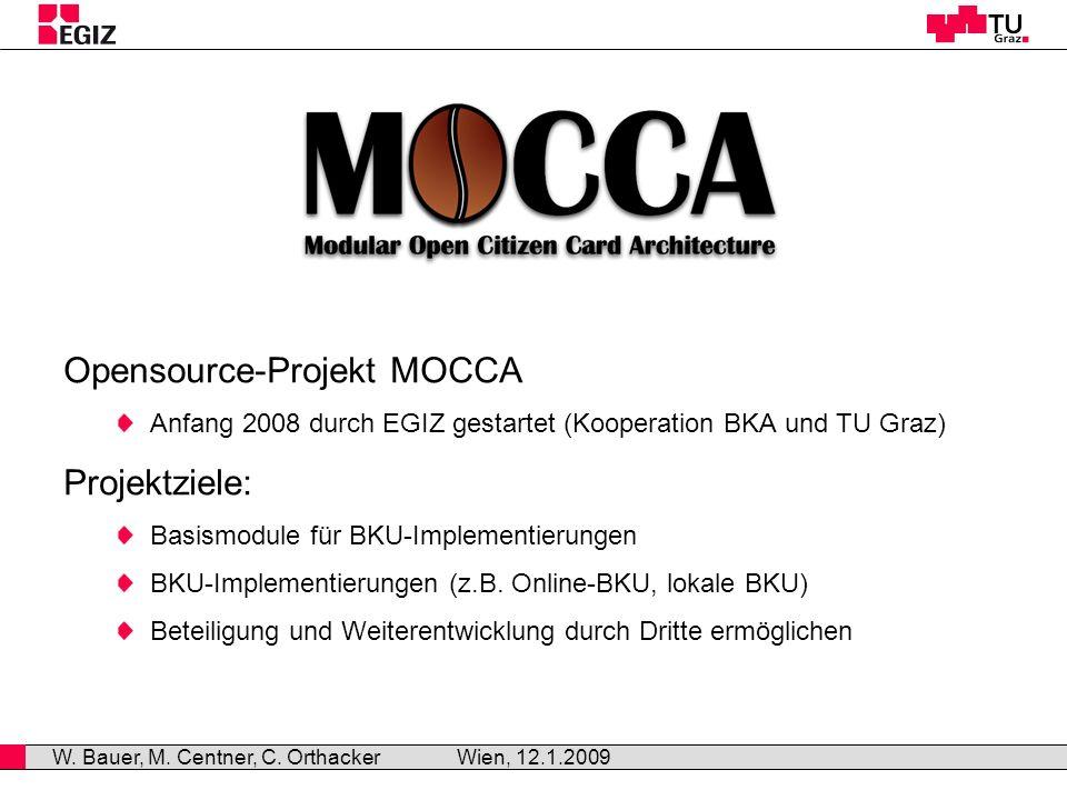 MOCCA Online-BKU Ziele Online-BKU: keine Installation von dezidierter Software wenig Ressourcen auf dem Rechner der Bürgerin/des Bürgers breite Plattformunterstützung Sicherheit MOCCA Online-BKU: läuft als Serverdienst der Zugriff auf die Chipkarte zum Erstellen einer qualifizierten Signatur erfolgt über eine kleine, im Browser ausgeführte Komponente keine Installation von dezidierter Software am Rechner der Bürgerin/des Bürgers erforderlich Wien, 12.1.2009 W.