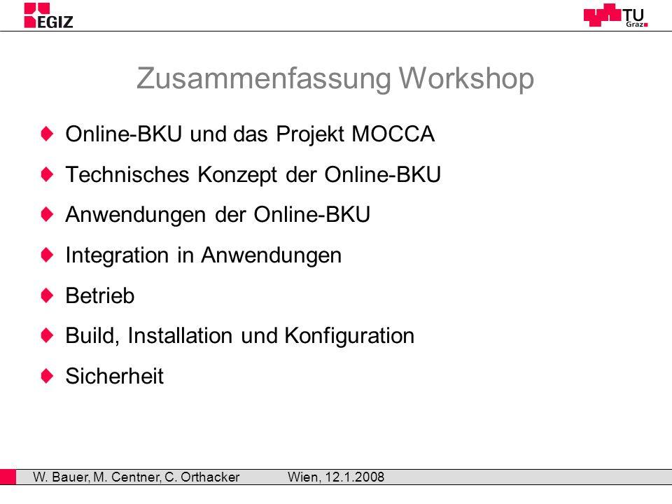 Zusammenfassung Workshop Online-BKU und das Projekt MOCCA Technisches Konzept der Online-BKU Anwendungen der Online-BKU Integration in Anwendungen Betrieb Build, Installation und Konfiguration Sicherheit Wien, 12.1.2008 W.
