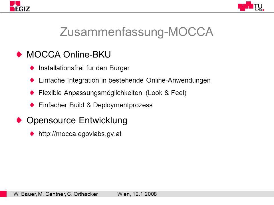 Zusammenfassung-MOCCA MOCCA Online-BKU Installationsfrei für den Bürger Einfache Integration in bestehende Online-Anwendungen Flexible Anpassungsmöglichkeiten (Look & Feel) Einfacher Build & Deploymentprozess Opensource Entwicklung http://mocca.egovlabs.gv.at Wien, 12.1.2008 W.