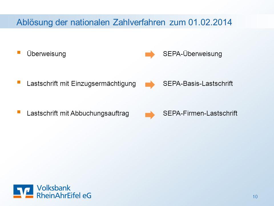 Ablösung der nationalen Zahlverfahren zum 01.02.2014  Überweisung SEPA-Überweisung  Lastschrift mit Einzugsermächtigung SEPA-Basis-Lastschrift  Lastschrift mit Abbuchungsauftrag SEPA-Firmen-Lastschrift 10