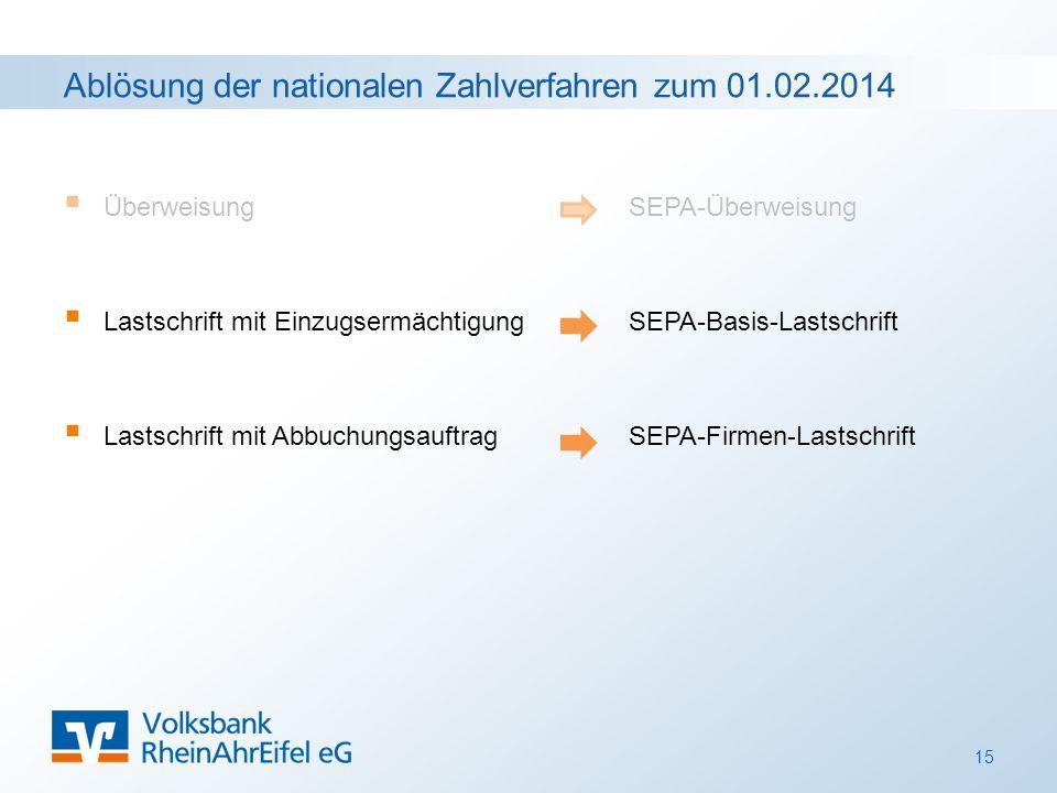 Ablösung der nationalen Zahlverfahren zum 01.02.2014  Überweisung SEPA-Überweisung  Lastschrift mit Einzugsermächtigung SEPA-Basis-Lastschrift  Lastschrift mit Abbuchungsauftrag SEPA-Firmen-Lastschrift 15