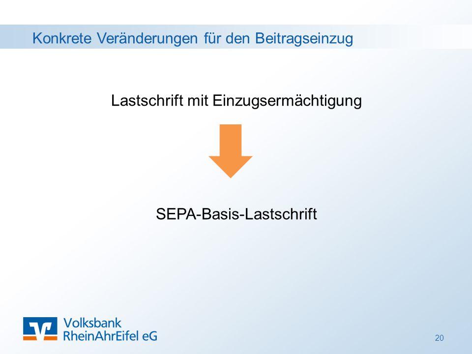 Konkrete Veränderungen für den Beitragseinzug Lastschrift mit Einzugsermächtigung SEPA-Basis-Lastschrift 20