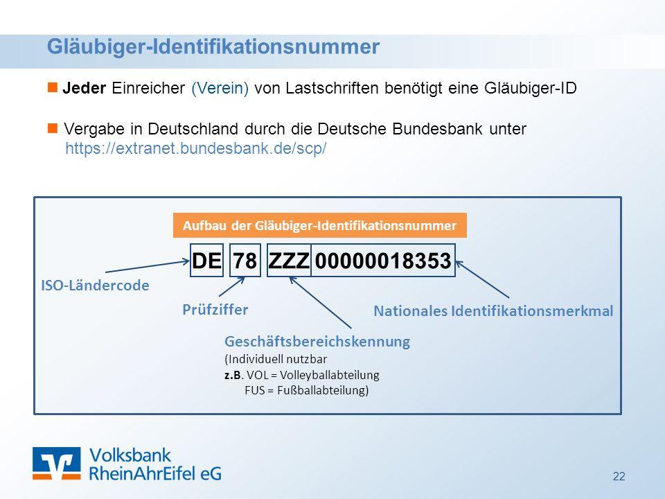 Gläubiger-Identifikationsnummer Jeder Einreicher (Verein) von Lastschriften benötigt eine Gläubiger-ID Vergabe in Deutschland durch die Deutsche Bundesbank unter https://extranet.bundesbank.de/scp/ Nationales Identifikationsmerkmal DE78ZZZ00000018353 ISO-Ländercode Prüfziffer Geschäftsbereichskennung (Individuell nutzbar z.B.