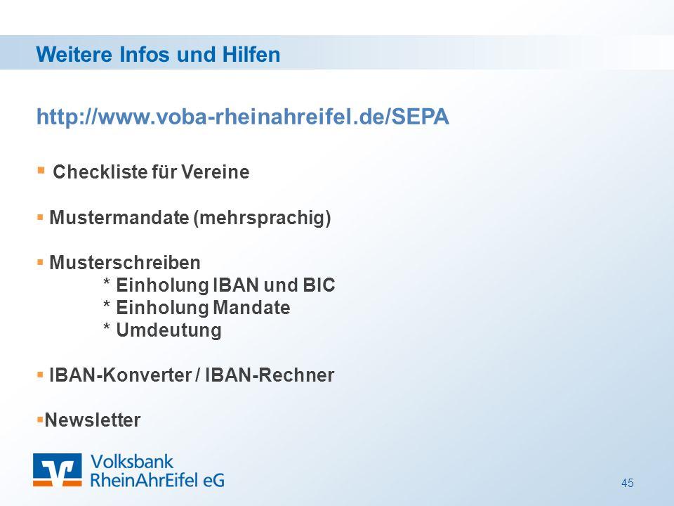 45 http://www.voba-rheinahreifel.de/SEPA  Checkliste für Vereine  Mustermandate (mehrsprachig)  Musterschreiben * Einholung IBAN und BIC * Einholung Mandate * Umdeutung  IBAN-Konverter / IBAN-Rechner  Newsletter Weitere Infos und Hilfen