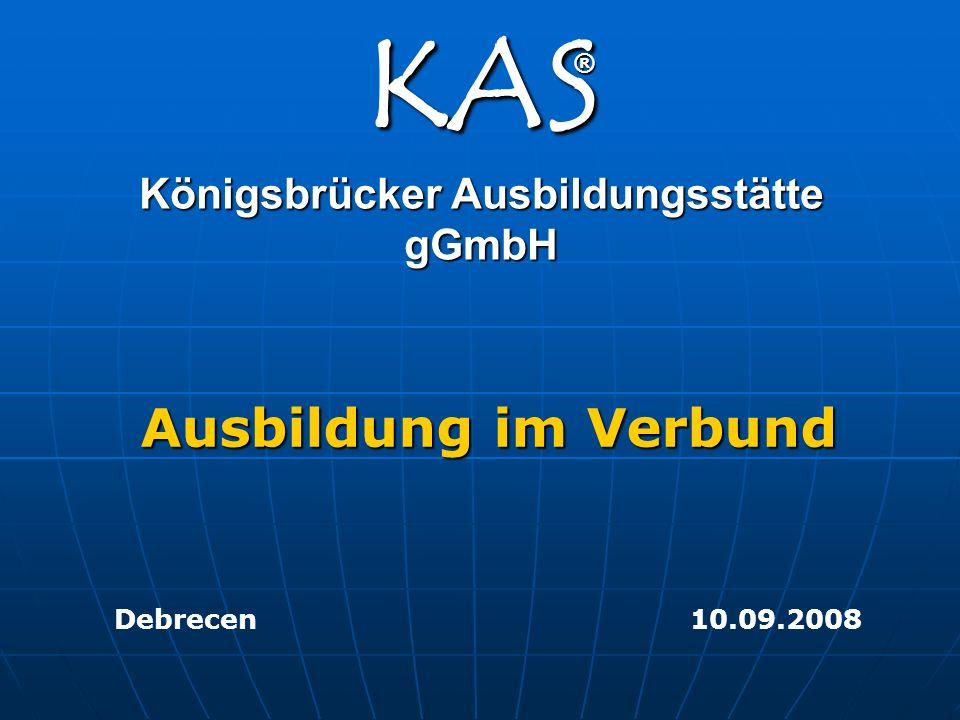 KAS Königsbrücker Ausbildungsstätte gGmbH Ausbildung im Verbund Debrecen 10.09.2008 ®