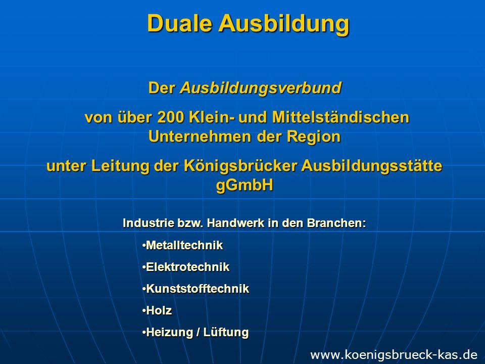 Duale Ausbildung Der Ausbildungsverbund von über 200 Klein- und Mittelständischen Unternehmen der Region von über 200 Klein- und Mittelständischen Unternehmen der Region unter Leitung der Königsbrücker Ausbildungsstätte gGmbH Industrie bzw.