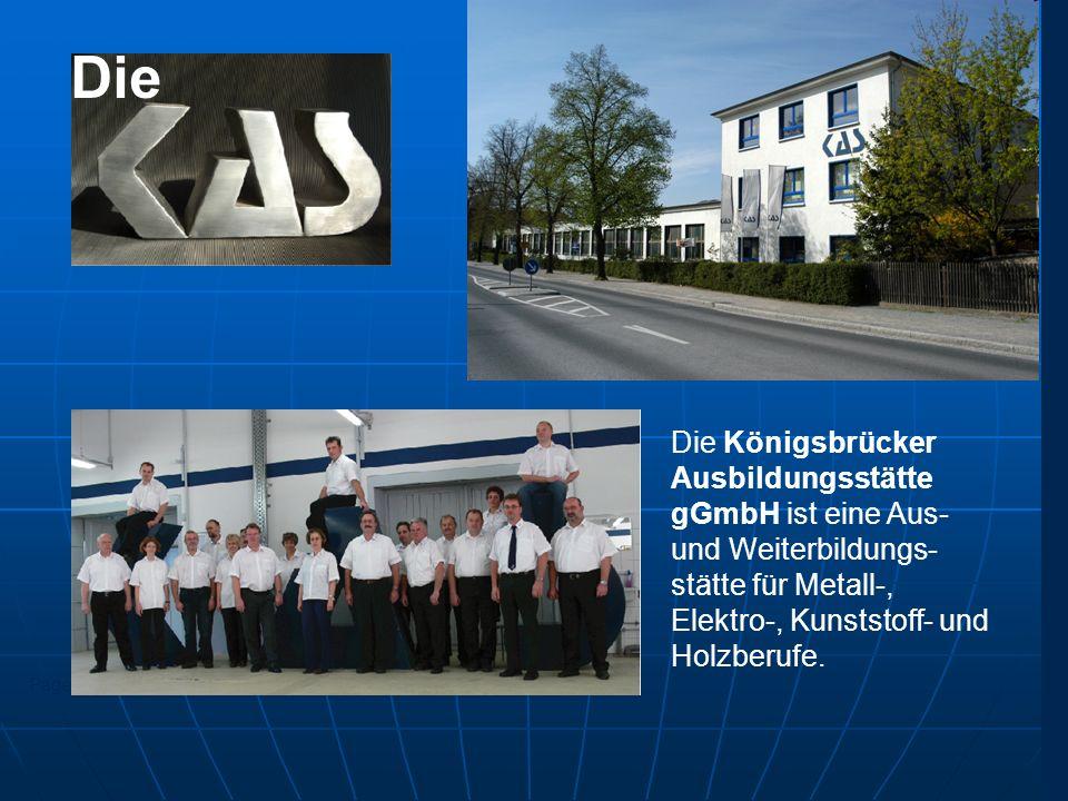 Die Königsbrücker Ausbildungsstätte gGmbH ist eine Aus- und Weiterbildungs- stätte für Metall-, Elektro-, Kunststoff- und Holzberufe.