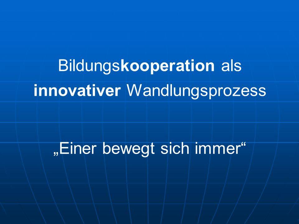 """Bildungskooperation als innovativer Wandlungsprozess """"Einer bewegt sich immer"""