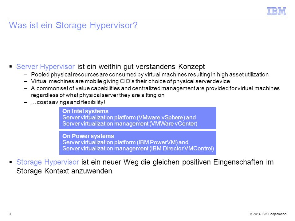 © 2014 IBM Corporation Was ist ein Storage Hypervisor?  Server Hypervisor ist ein weithin gut verstandens Konzept –Pooled physical resources are cons