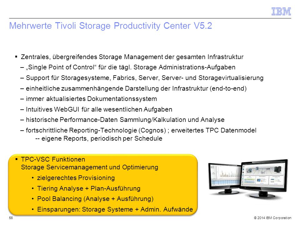 "© 2014 IBM Corporation Mehrwerte Tivoli Storage Productivity Center V5.2  Zentrales, übergreifendes Storage Management der gesamten Infrastruktur –""Single Point of Control für die tägl."
