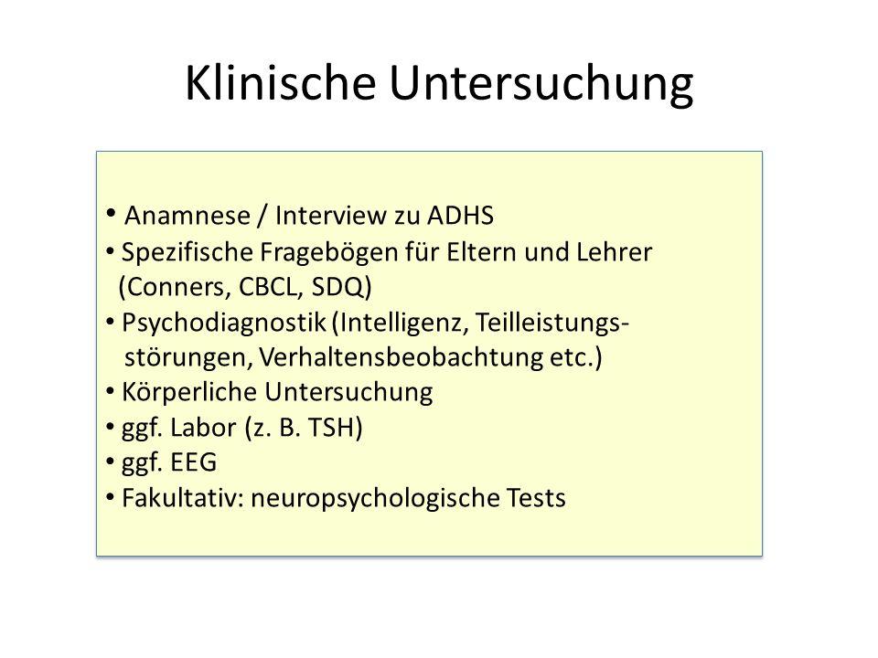 Klinische Untersuchung Anamnese / Interview zu ADHS Spezifische Fragebögen für Eltern und Lehrer (Conners, CBCL, SDQ) Psychodiagnostik (Intelligenz, Teilleistungs- störungen, Verhaltensbeobachtung etc.) Körperliche Untersuchung ggf.