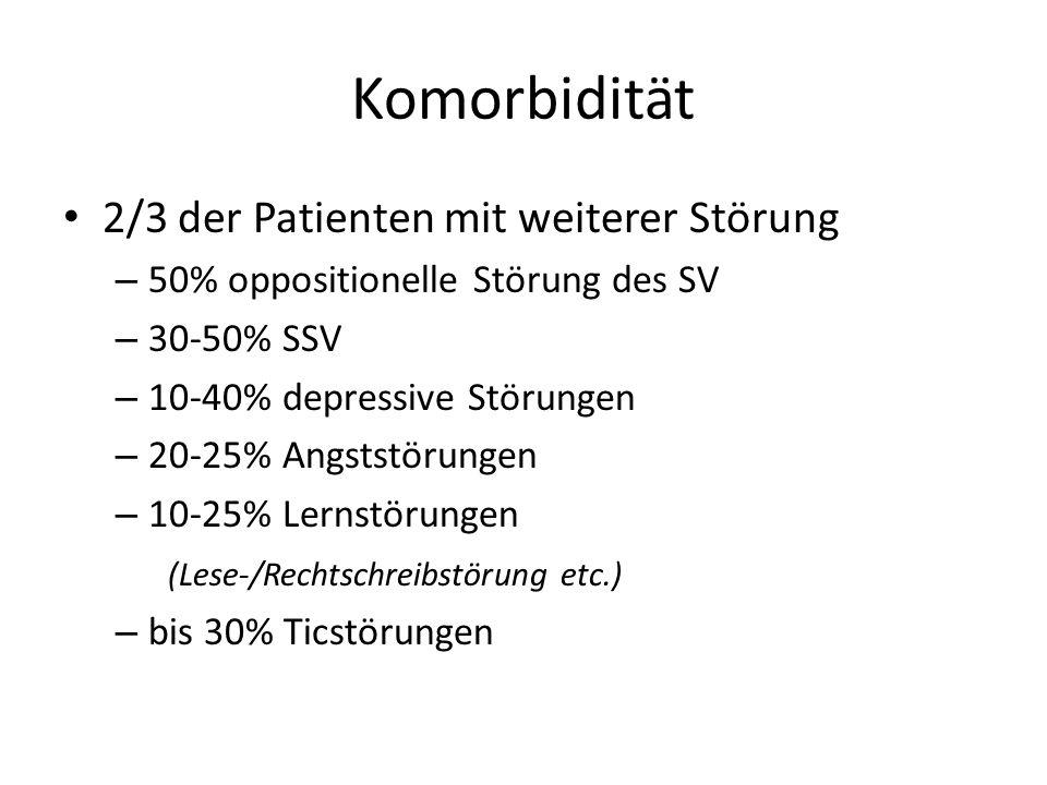 Komorbidität 2/3 der Patienten mit weiterer Störung – 50% oppositionelle Störung des SV – 30-50% SSV – 10-40% depressive Störungen – 20-25% Angststörungen – 10-25% Lernstörungen (Lese-/Rechtschreibstörung etc.) – bis 30% Ticstörungen