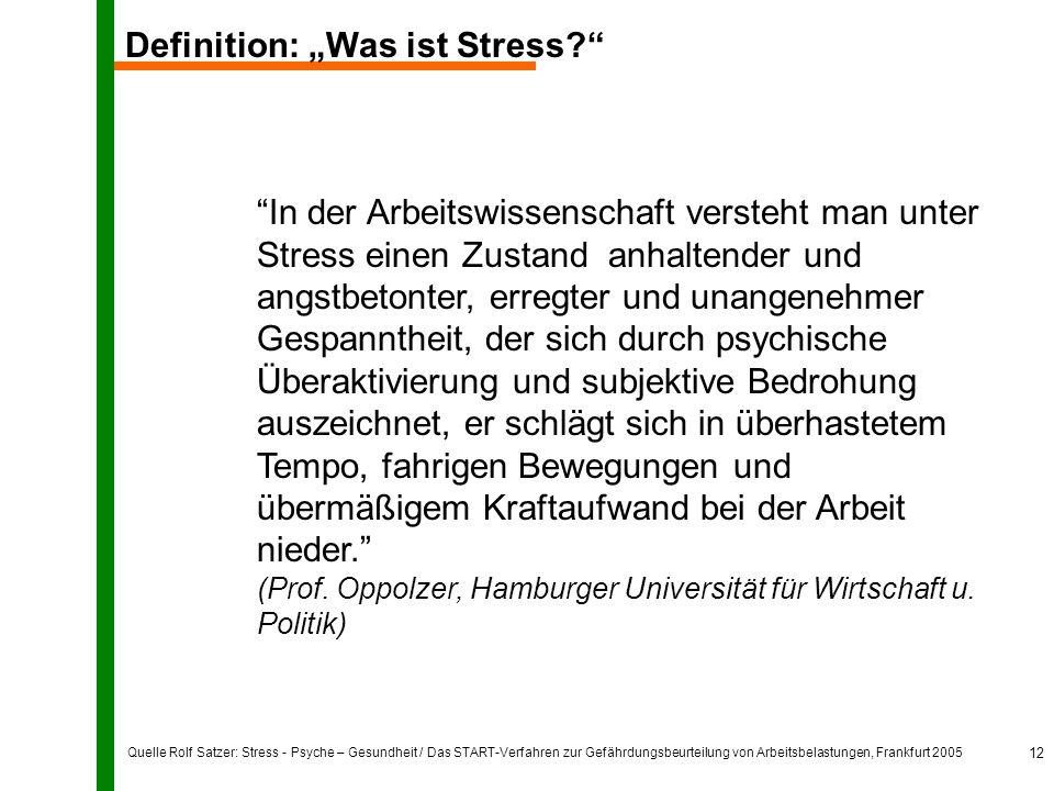 Quelle Rolf Satzer: Stress - Psyche – Gesundheit / Das START-Verfahren zur Gefährdungsbeurteilung von Arbeitsbelastungen, Frankfurt 2005 12 Definition