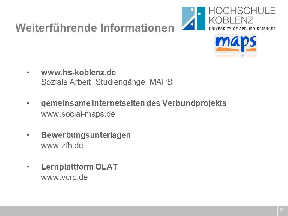 Weiterführende Informationen 24 www.hs-koblenz.de Soziale Arbeit_Studiengänge_MAPS gemeinsame Internetseiten des Verbundprojekts www.social-maps.de Bewerbungsunterlagen www.zfh.de Lernplattform OLAT www.vcrp.de
