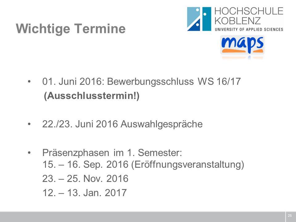 Wichtige Termine 25 01. Juni 2016: Bewerbungsschluss WS 16/17 (Ausschlusstermin!) 22./23.