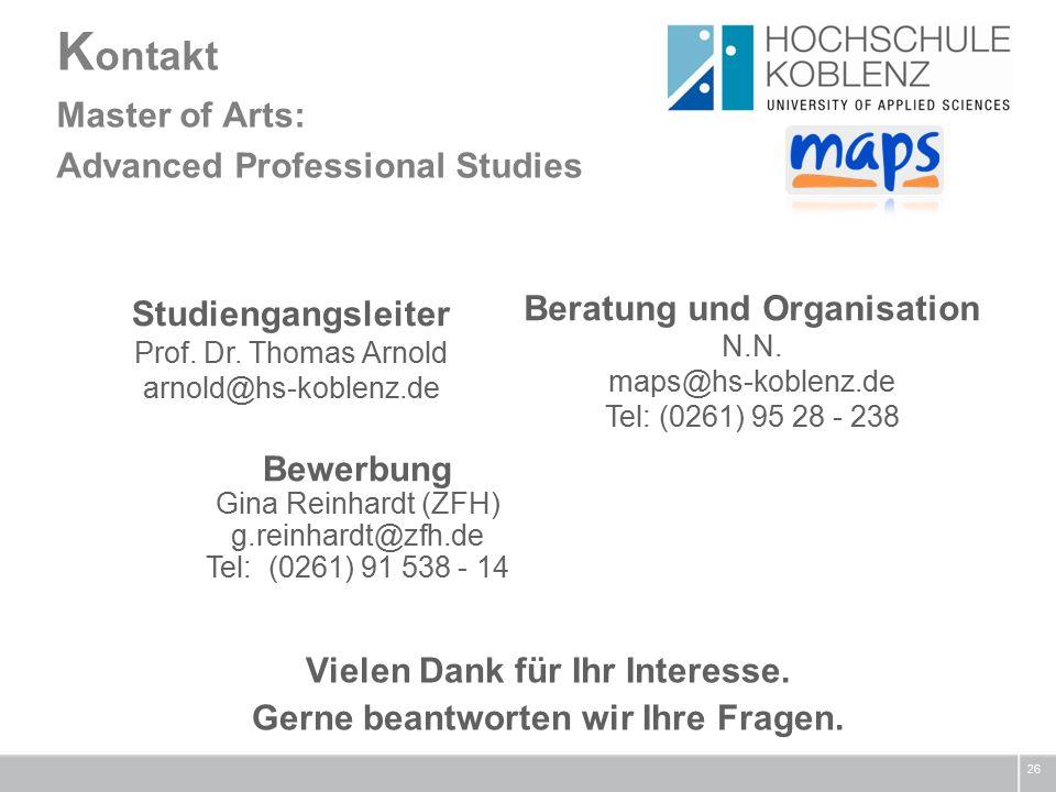 K ontakt Master of Arts: Advanced Professional Studies 26 Studiengangsleiter Prof. Dr. Thomas Arnold arnold@hs-koblenz.de Beratung und Organisation N.