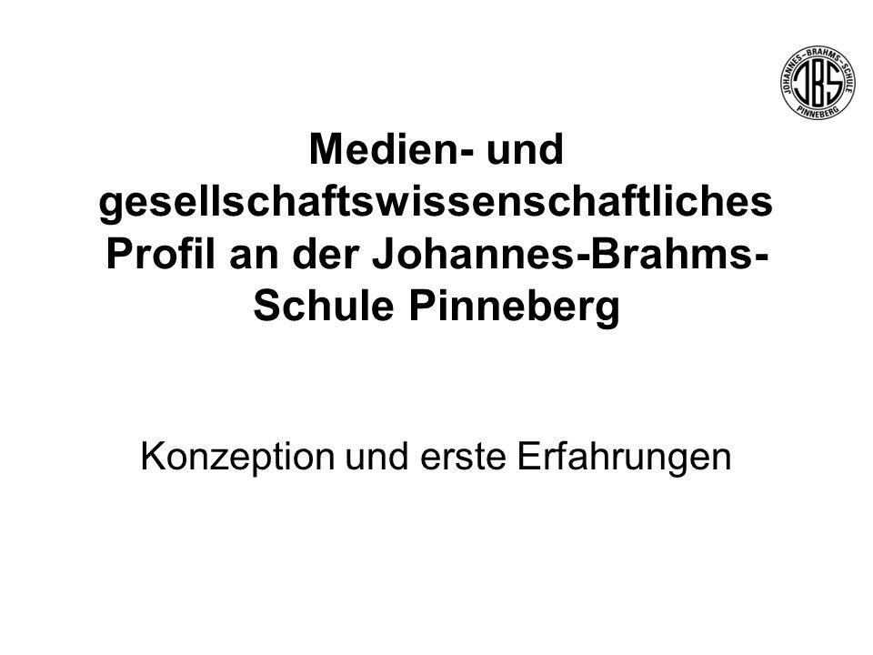 Medien- und gesellschaftswissenschaftliches Profil an der Johannes-Brahms- Schule Pinneberg Konzeption und erste Erfahrungen