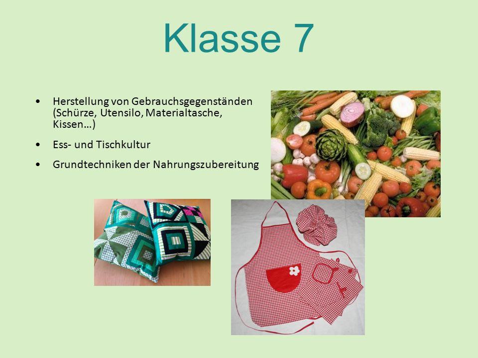 Klasse 7 Herstellung von Gebrauchsgegenständen (Schürze, Utensilo, Materialtasche, Kissen…) Ess- und Tischkultur Grundtechniken der Nahrungszubereitung
