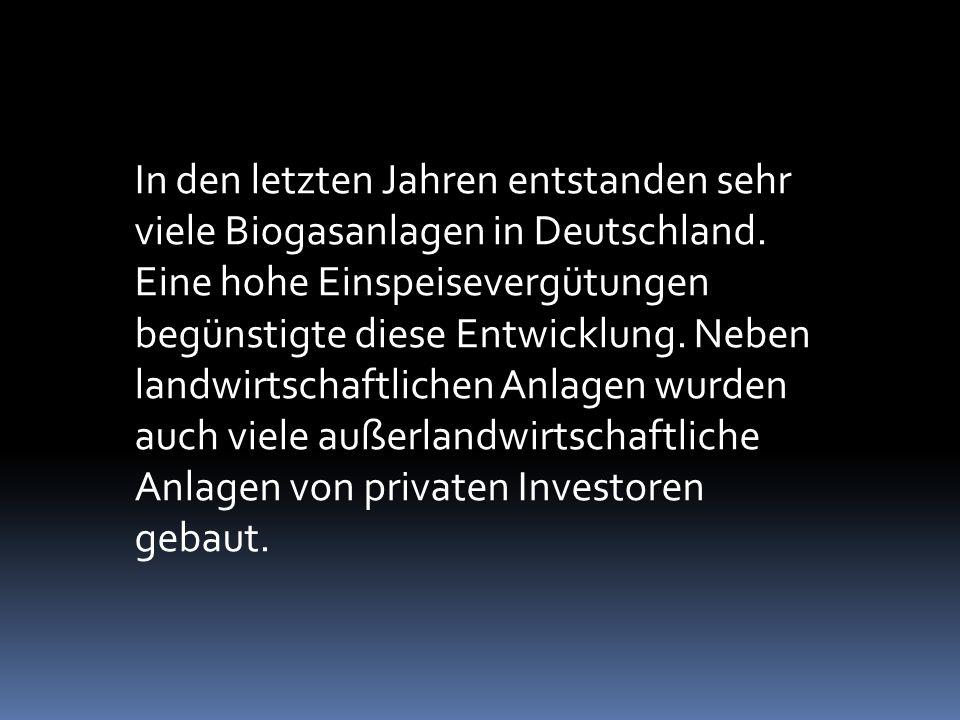 In den letzten Jahren entstanden sehr viele Biogasanlagen in Deutschland.