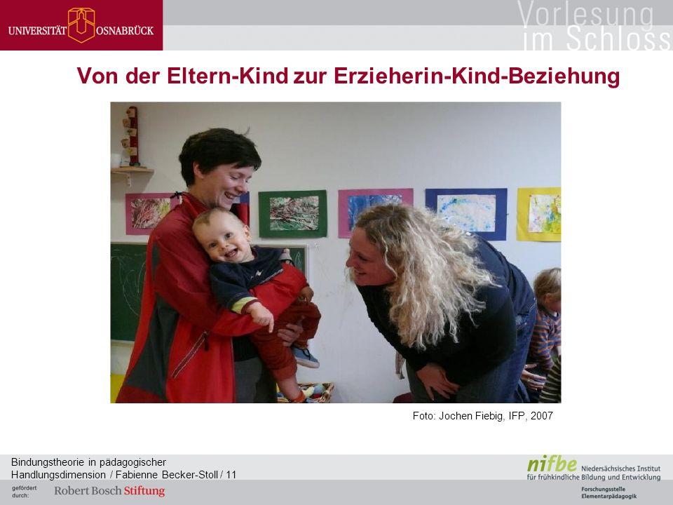 Bindungstheorie in pädagogischer Handlungsdimension / Fabienne Becker-Stoll / 11 Von der Eltern-Kind zur Erzieherin-Kind-Beziehung Foto: Jochen Fiebig, IFP, 2007