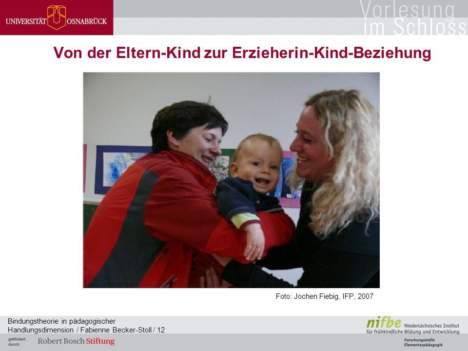 Bindungstheorie in pädagogischer Handlungsdimension / Fabienne Becker-Stoll / 12 Von der Eltern-Kind zur Erzieherin-Kind-Beziehung Foto: Jochen Fiebig, IFP, 2007