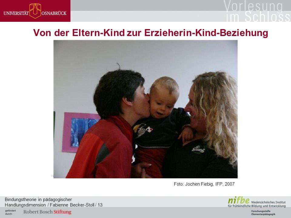 Bindungstheorie in pädagogischer Handlungsdimension / Fabienne Becker-Stoll / 13 Von der Eltern-Kind zur Erzieherin-Kind-Beziehung Foto: Jochen Fiebig, IFP, 2007