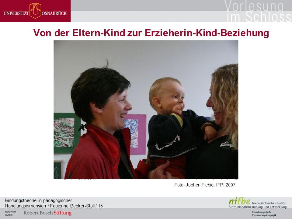 Bindungstheorie in pädagogischer Handlungsdimension / Fabienne Becker-Stoll / 15 Von der Eltern-Kind zur Erzieherin-Kind-Beziehung Foto: Jochen Fiebig, IFP, 2007