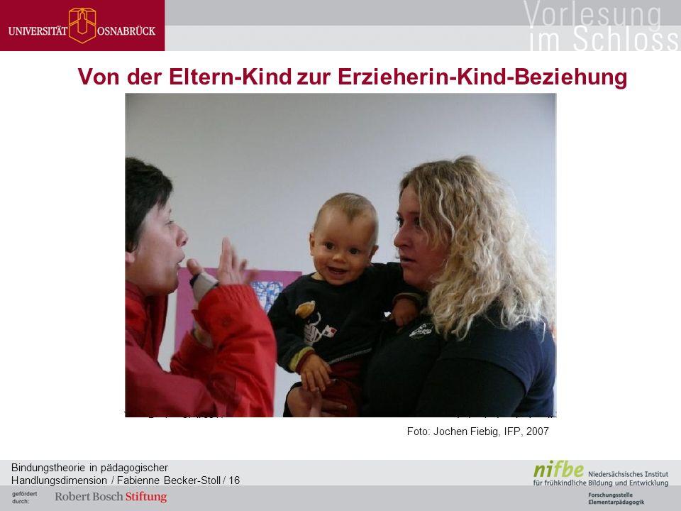 Bindungstheorie in pädagogischer Handlungsdimension / Fabienne Becker-Stoll / 16 Von der Eltern-Kind zur Erzieherin-Kind-Beziehung Foto: Jochen Fiebig, IFP, 2007