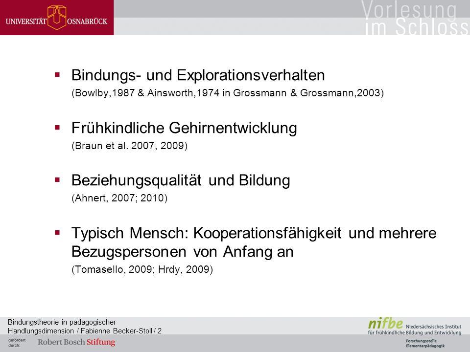 Bindungstheorie in pädagogischer Handlungsdimension / Fabienne Becker-Stoll / 2  Bindungs- und Explorationsverhalten (Bowlby,1987 & Ainsworth,1974 in Grossmann & Grossmann,2003)  Frühkindliche Gehirnentwicklung (Braun et al.