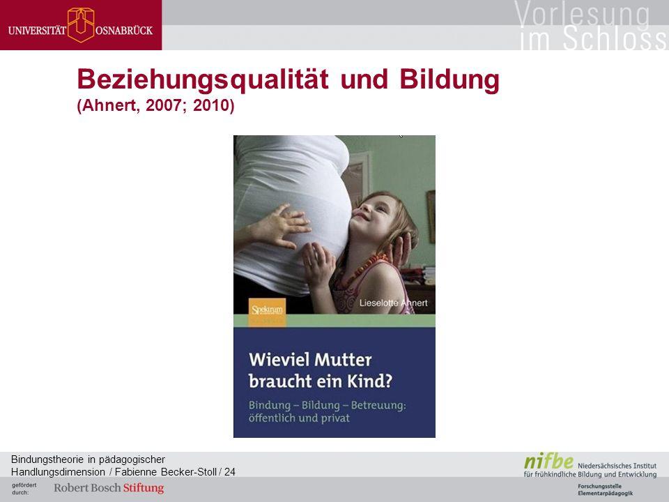 Bindungstheorie in pädagogischer Handlungsdimension / Fabienne Becker-Stoll / 24 Beziehungsqualität und Bildung (Ahnert, 2007; 2010)