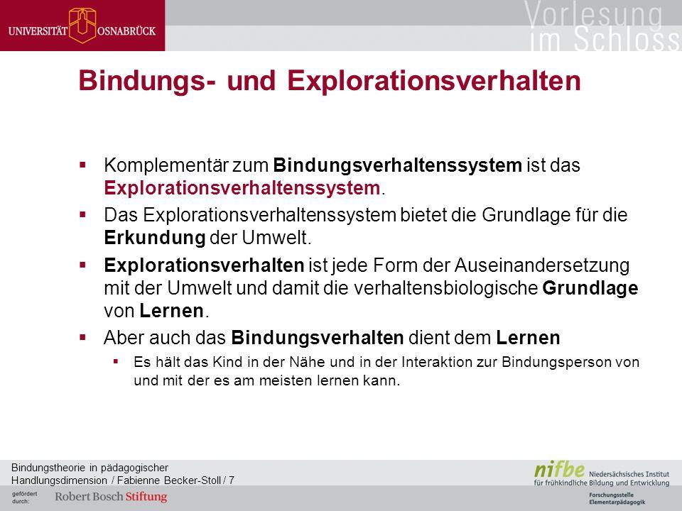 Bindungstheorie in pädagogischer Handlungsdimension / Fabienne Becker-Stoll / 7 Bindungs- und Explorationsverhalten  Komplementär zum Bindungsverhaltenssystem ist das Explorationsverhaltenssystem.