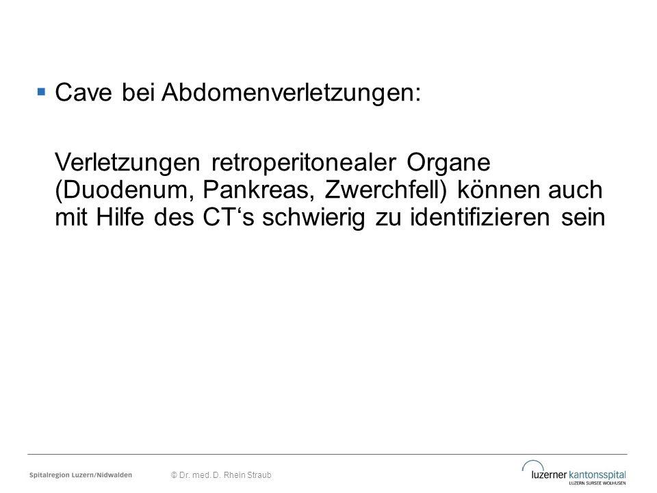  Cave bei Abdomenverletzungen: Verletzungen retroperitonealer Organe (Duodenum, Pankreas, Zwerchfell) können auch mit Hilfe des CT's schwierig zu ide