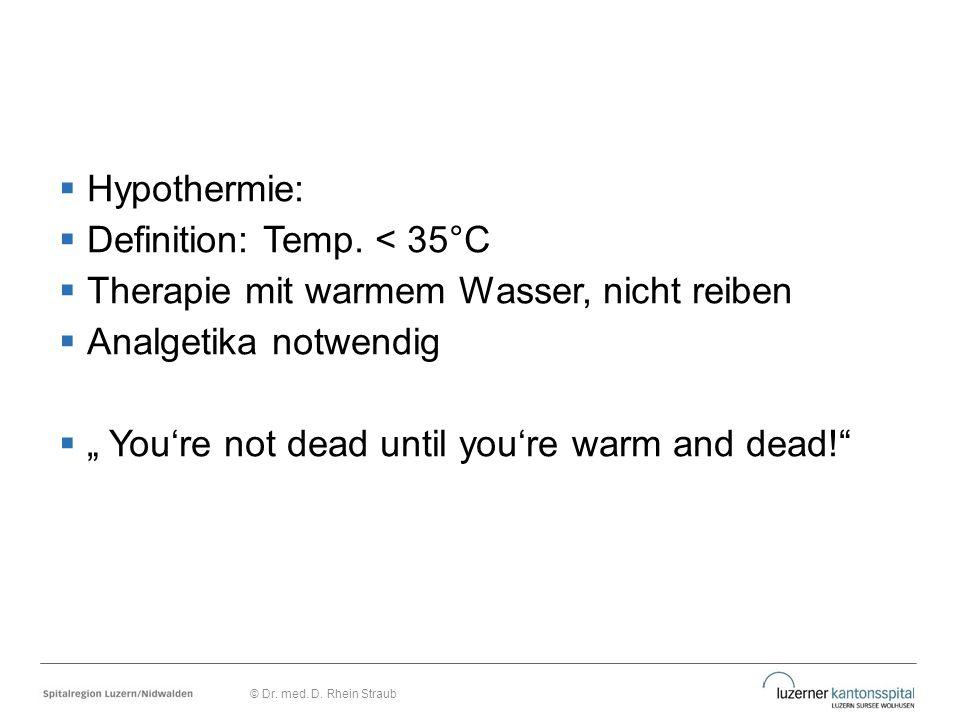 """ Hypothermie:  Definition: Temp. < 35°C  Therapie mit warmem Wasser, nicht reiben  Analgetika notwendig  """" You're not dead until you're warm and"""