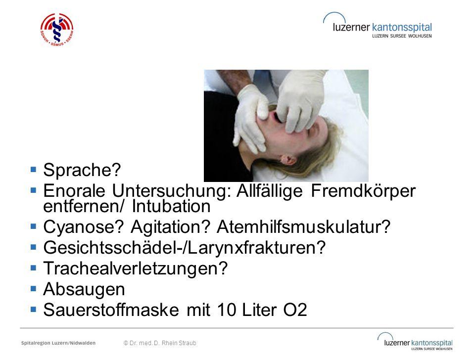  Sprache?  Enorale Untersuchung: Allfällige Fremdkörper entfernen/ Intubation  Cyanose? Agitation? Atemhilfsmuskulatur?  Gesichtsschädel-/Larynxfr