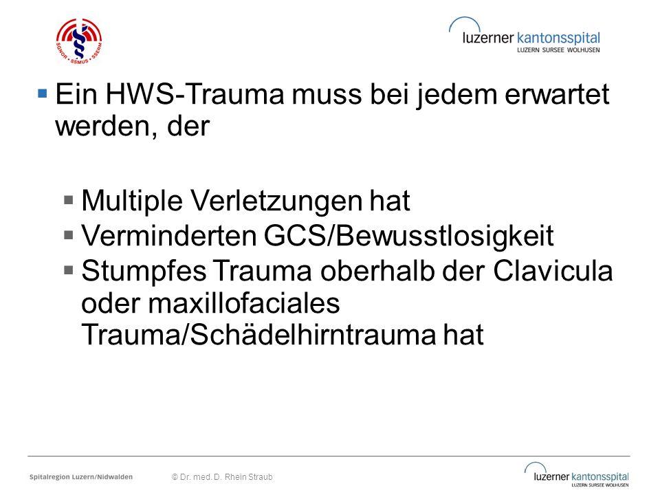  Ein HWS-Trauma muss bei jedem erwartet werden, der  Multiple Verletzungen hat  Verminderten GCS/Bewusstlosigkeit  Stumpfes Trauma oberhalb der Cl