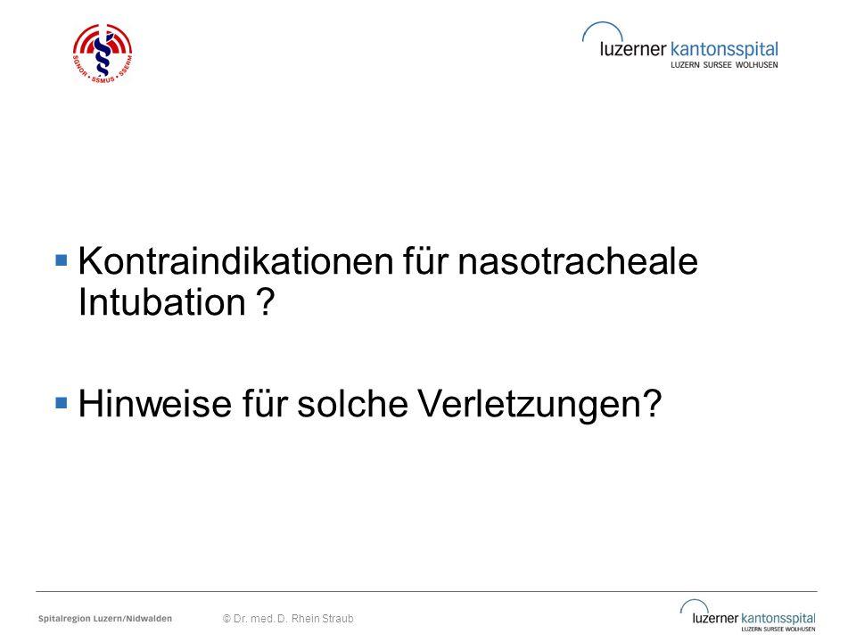  Kontraindikationen für nasotracheale Intubation ?  Hinweise für solche Verletzungen? © Dr. med. D. Rhein Straub