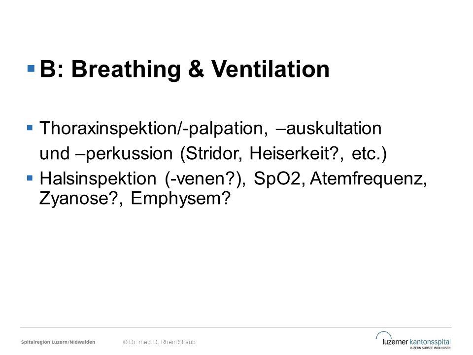  B: Breathing & Ventilation  Thoraxinspektion/-palpation, –auskultation und –perkussion (Stridor, Heiserkeit?, etc.)  Halsinspektion (-venen?), SpO
