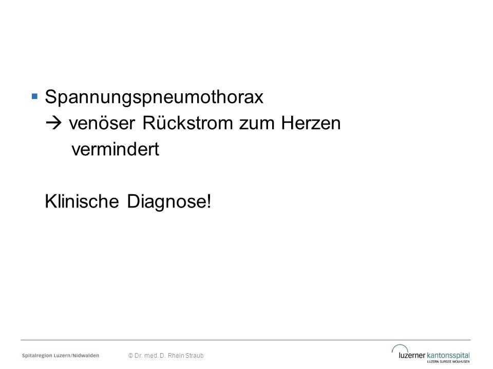  Spannungspneumothorax  venöser Rückstrom zum Herzen vermindert Klinische Diagnose! © Dr. med. D. Rhein Straub