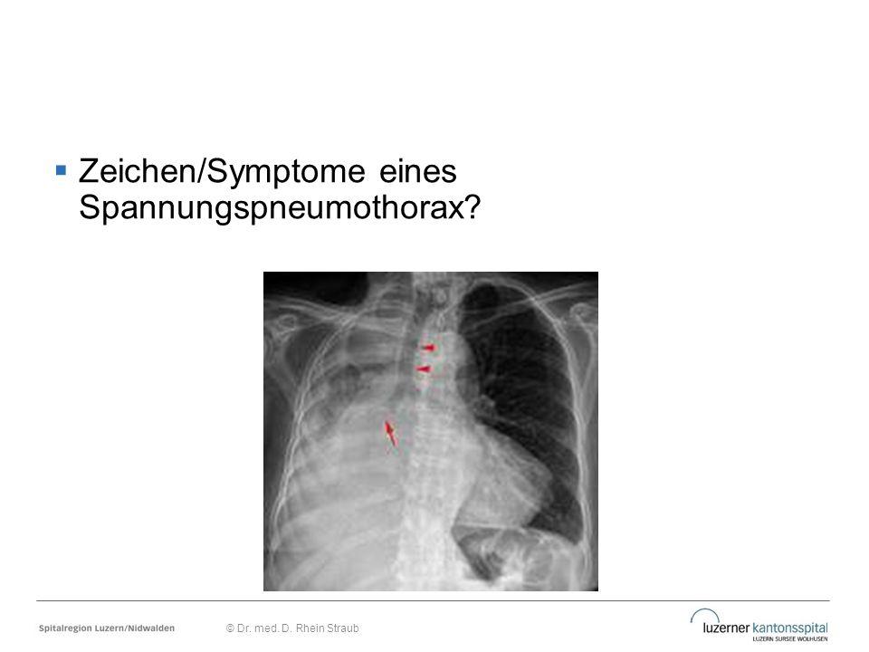  Zeichen/Symptome eines Spannungspneumothorax? © Dr. med. D. Rhein Straub