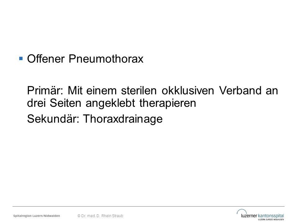  Offener Pneumothorax Primär: Mit einem sterilen okklusiven Verband an drei Seiten angeklebt therapieren Sekundär: Thoraxdrainage © Dr. med. D. Rhein