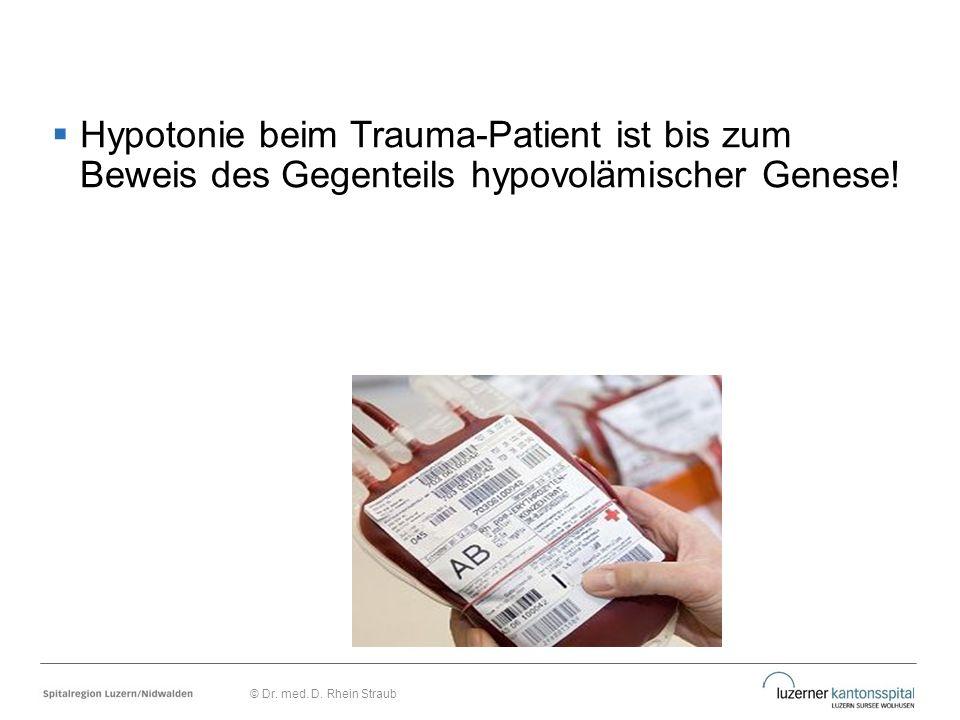 Hypotonie beim Trauma-Patient ist bis zum Beweis des Gegenteils hypovolämischer Genese! © Dr. med. D. Rhein Straub
