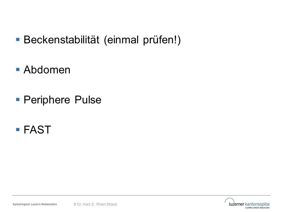  Beckenstabilität (einmal prüfen!)  Abdomen  Periphere Pulse  FAST © Dr. med. D. Rhein Straub