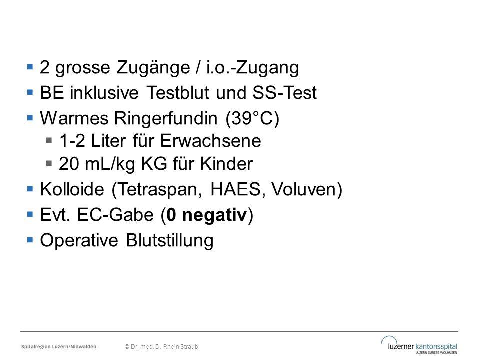  2 grosse Zugänge / i.o.-Zugang  BE inklusive Testblut und SS-Test  Warmes Ringerfundin (39°C)  1-2 Liter für Erwachsene  20 mL/kg KG für Kinder
