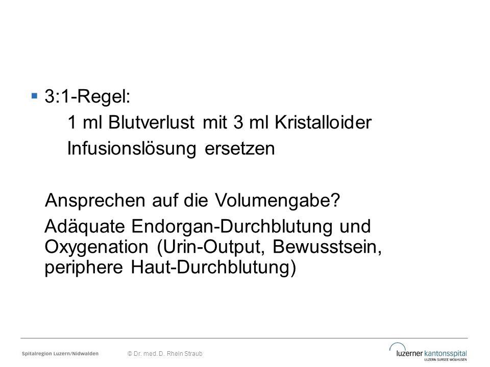  3:1-Regel: 1 ml Blutverlust mit 3 ml Kristalloider Infusionslösung ersetzen Ansprechen auf die Volumengabe? Adäquate Endorgan-Durchblutung und Oxyge