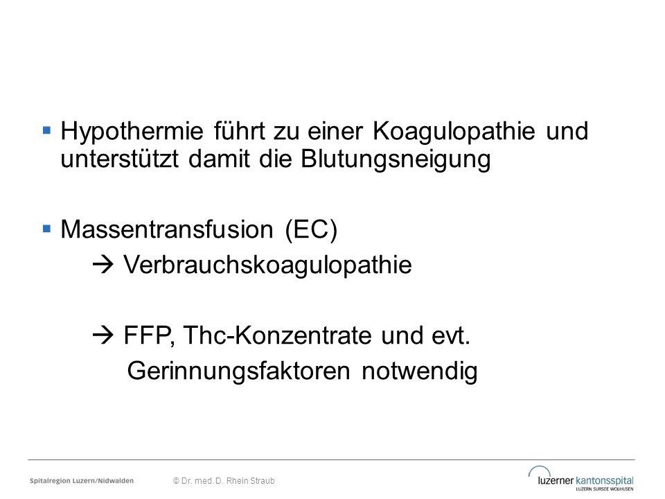  Hypothermie führt zu einer Koagulopathie und unterstützt damit die Blutungsneigung  Massentransfusion (EC)  Verbrauchskoagulopathie  FFP, Thc-Kon