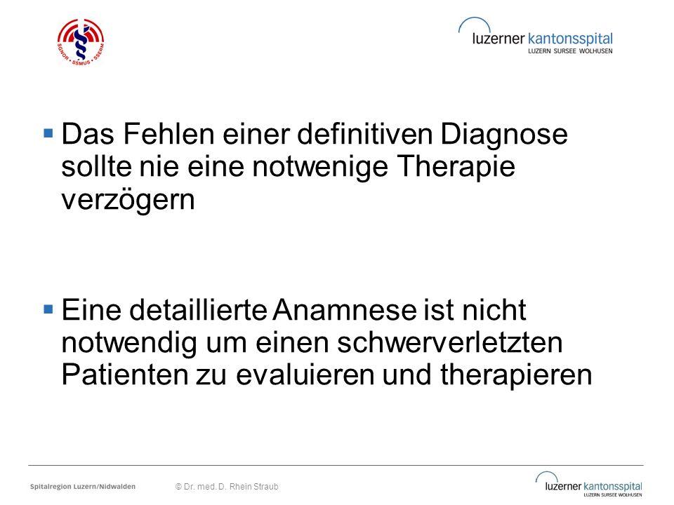  Das Fehlen einer definitiven Diagnose sollte nie eine notwenige Therapie verzögern  Eine detaillierte Anamnese ist nicht notwendig um einen schwerv