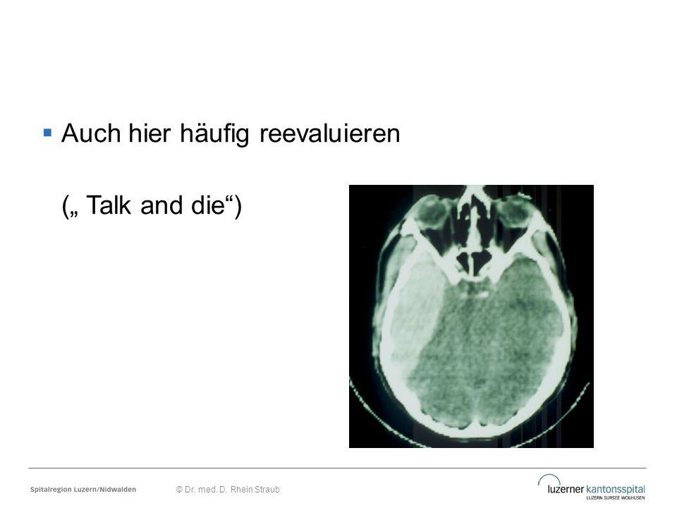 """ Auch hier häufig reevaluieren ("""" Talk and die"""") © Dr. med. D. Rhein Straub"""